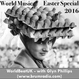 WorldBeatUK with Glyn Phillips - Easter Special (28/03/2016)