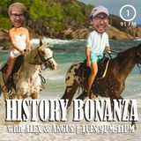 History Bonanza (5/6/18) with Alex & Angus