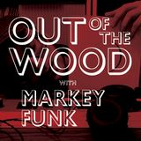 Markey Funk- Out of the Wood Show 122