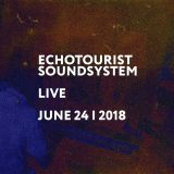 Echotourist Soundsystem - Live June 24, 2018
