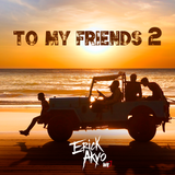 Erick Akyo - To My Friends 2