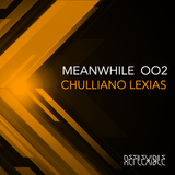 REFLEXIBLE // MEANWHILE 002 with CHULLIANO LEXIAS