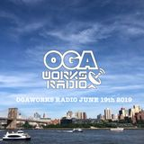 OGAWORKS RADIO JUNE 19th   2019