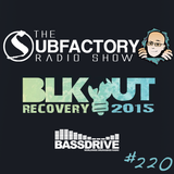 The Subfactory Radio Show #220 - BLKOUT Recovery