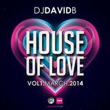 DJ David B - House Of Love - Vol. 1 - March 2014