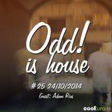 Odd! is House #25 ADAM RIOS (NYC) 24/10/2014