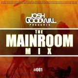 Josh Goodwill Presents The Mainroom Mix #001