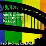 Neil & Debbie (aka NDebz) Podcast #43.5 - It's all so Sydney La-di-da (Full music version)