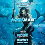 AQUAMAN MIXTAPE HIP HOP SHOW REMIXES - BY NICK FURYY