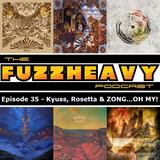 FuzzHeavy Podcast - Episode 35 - Kyuss, Rosetta, and ZONG...OH MY!