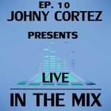 Johny Cortez - In The Mix - Episode 10