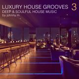 Luxury House Grooves   Part 3   Deep & Soulful House Music