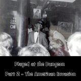 Played at the Dungeon - Part 2 - The American Invasion