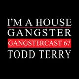 TODD TERRY | GANGSTERCAST67