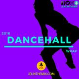DJ Jel -2016 DANCEHALL WRAP UP