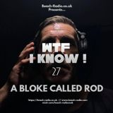 A Bloke Called Rod - WTF I Know! #27
