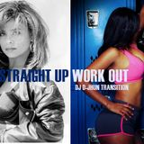 STRAIGHT UP WORK OUT   -  DJ D-JHUN TRANSITION (Paula Abdul - J. Cole)
