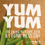 YUM YUM Freiburg Mixtape 2015 by Funk Messiah