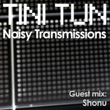 NOISY TRANSMISSIONS radio show by TiNi TuN 042 Guest Mix: Shonu