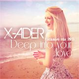 X-ADER - Deep into your love (Exclusive Mix 2013)