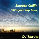 Smooth Chillin'    -90's Jazz Hip Hop-