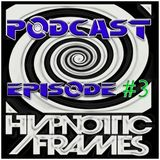 Hypnotic Frames Podcast Episode #3 - Guest: Acid Kit