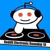 Reddit Electronic Roundup 18