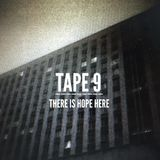 TAPE 9 - THERE IS HOPE HERE