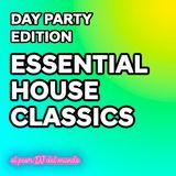 Essential House Classics [Day Party Edition] - El Peor Dj del Mundo