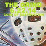 The Grind - 6/22/14 (Core of Destruction Radio)