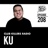 Club Killers Radio #208 - KU