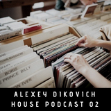 Alexey Dikovich - House Podcast 02