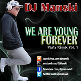 We are young forever (DJ Manski Party Remix Vol. 1)