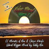 Aloha Mixed Vol. 1 - Mixed By Teddy Rux of Yourmixmaui.com!
