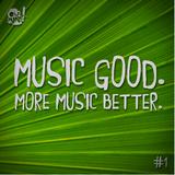 Music Good. More Music Better. // #1