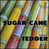 Sugar Cane  - mixed by Tedder (May 2006)