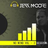 No Mind Vol - 3 (Dj Jeff Moore set)