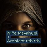 Niña Mayahuel - Ambient Rebirth - Ft. Ruben Albarran