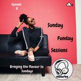 Sunday Funday Sessions: Episode 8