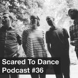 Scared To Dance Podcast #36