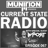 Current State Radio 067 with DJ Munition ft. DJ Import