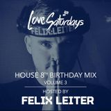LOVEsaturdays™ It's Our F*KN 8th Birthday Mix (Mixed & Produced by FELIX LEITER )