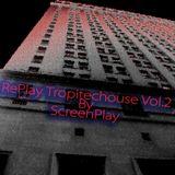 RePlay Tropitechouse Vol.2 By ScreenPlay