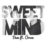 Sweet mind- DEM noise ft. ÖR4M