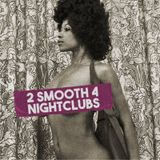 2 Smooth 4 The Nightclubs Vol. 1