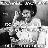 Michael Jackson - Dont Stop Till You Get Enough (Marky Boi Deep Tech Demo)