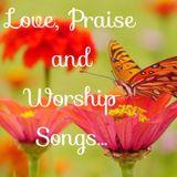 LOVE, PRAISE AND WORSHIP SONGS