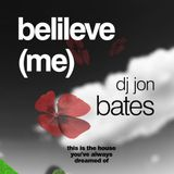 Believe Me (I Believe In You) - House Mixed by DJ Jon Bates - December 2013 Set