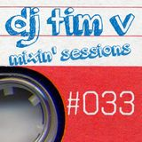 dj tim v mixin' sessions #033