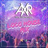 AXR Loco House Mix 2018